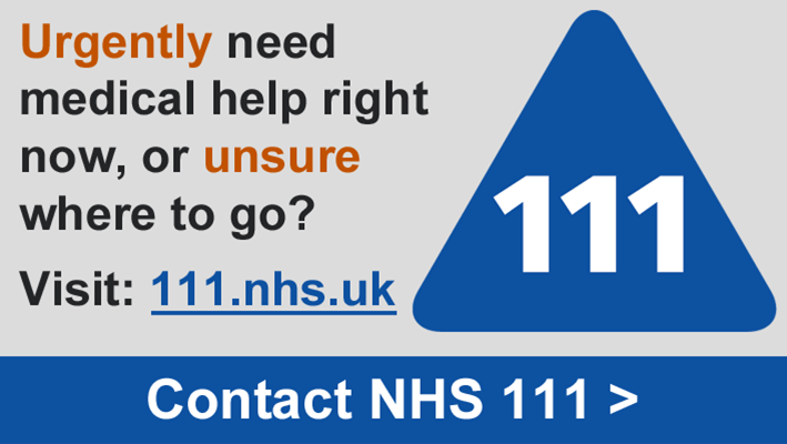 Contact NHS 1 1 1 if you urgently need medical help